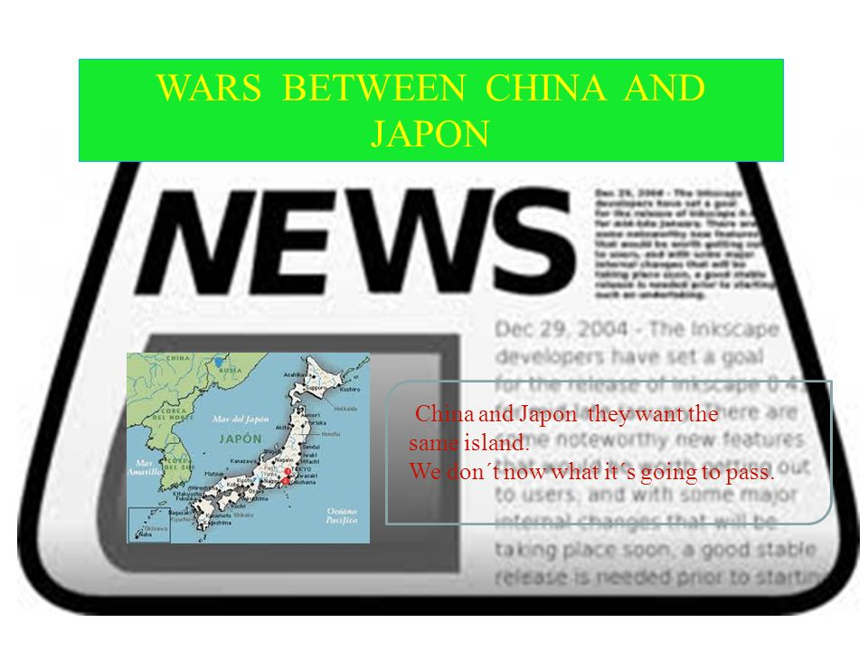 China and Japon they want the same island. We don´t now what it´s going to pass. WARS BETWEEN CHINA AND JAPON