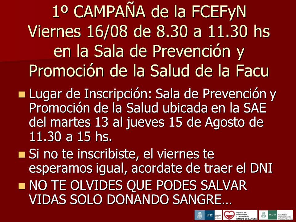 1º CAMPAÑA de la FCEFyN Viernes 16/08 de 8.30 a 11.30 hs en la Sala de Prevención y Promoción de la Salud de la Facu Lugar de Inscripción: Sala de Prevención y Promoción de la Salud ubicada en la SAE del martes 13 al jueves 15 de Agosto de 11.30 a 15 hs.