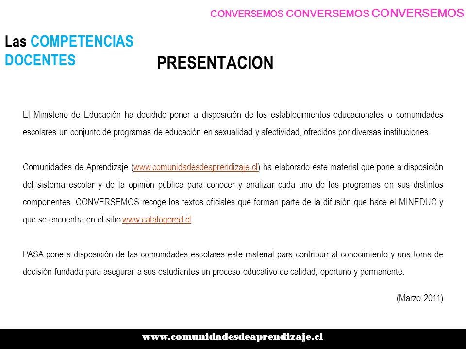 PRESENTACION CONVERSEMOS CONVERSEMOS CONVERSEMOS Las COMPETENCIAS DOCENTES www.comunidadesdeaprendizaje.cl El Ministerio de Educación ha decidido pone