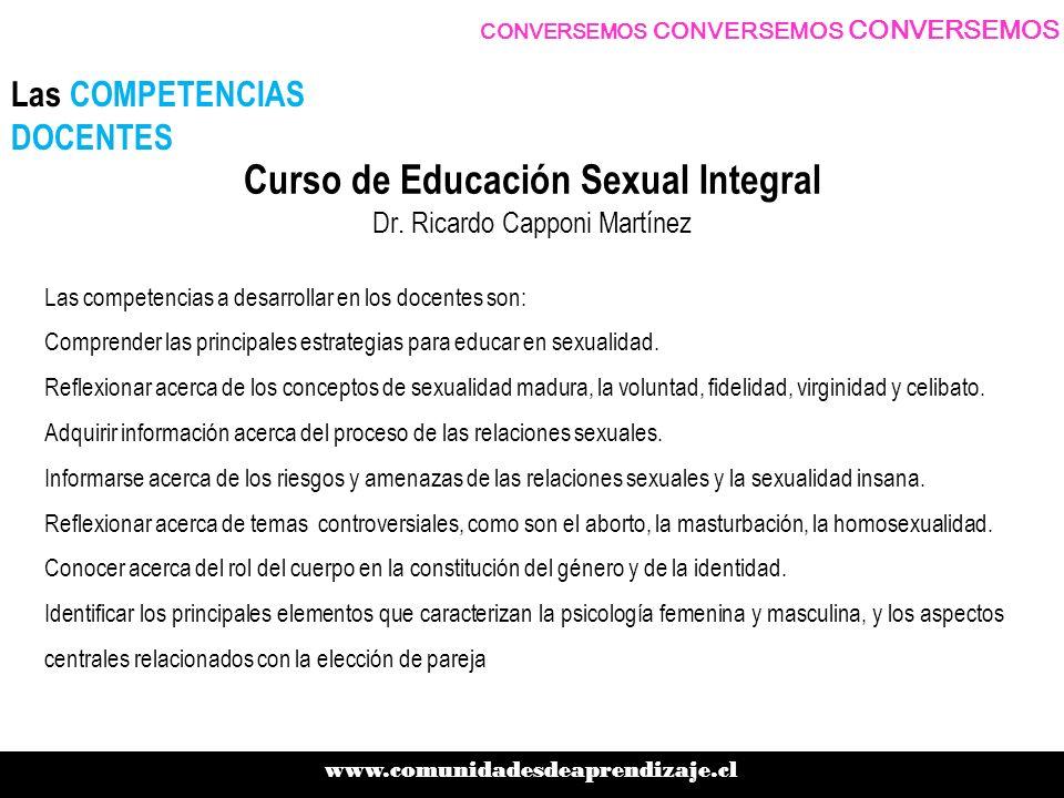 Las competencias a desarrollar en los docentes son: Comprender las principales estrategias para educar en sexualidad. Reflexionar acerca de los concep