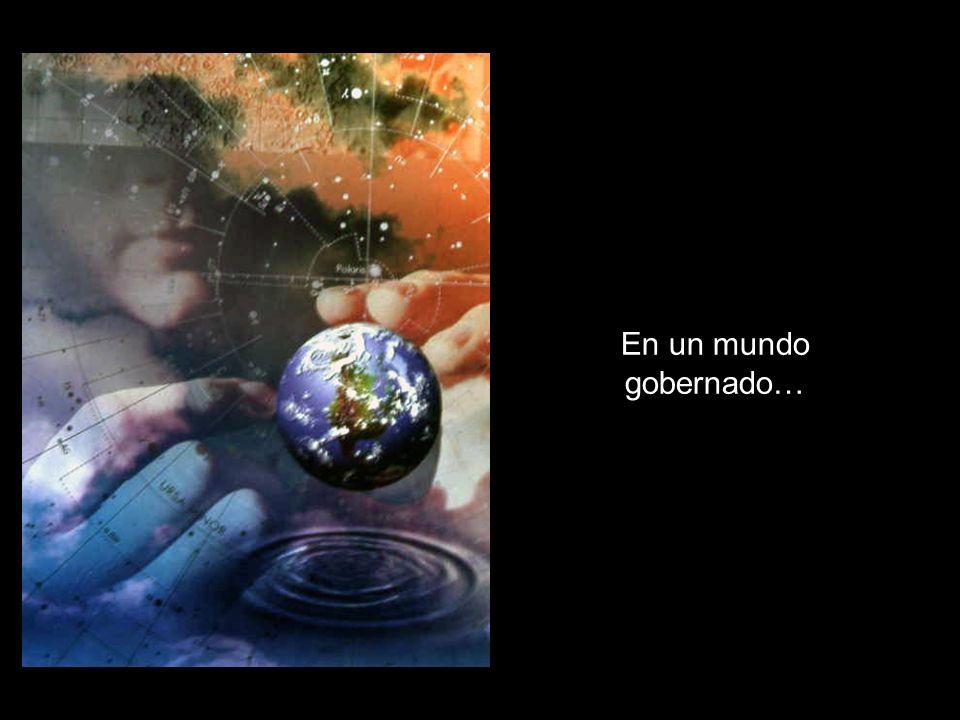 En un mundo gobernado…