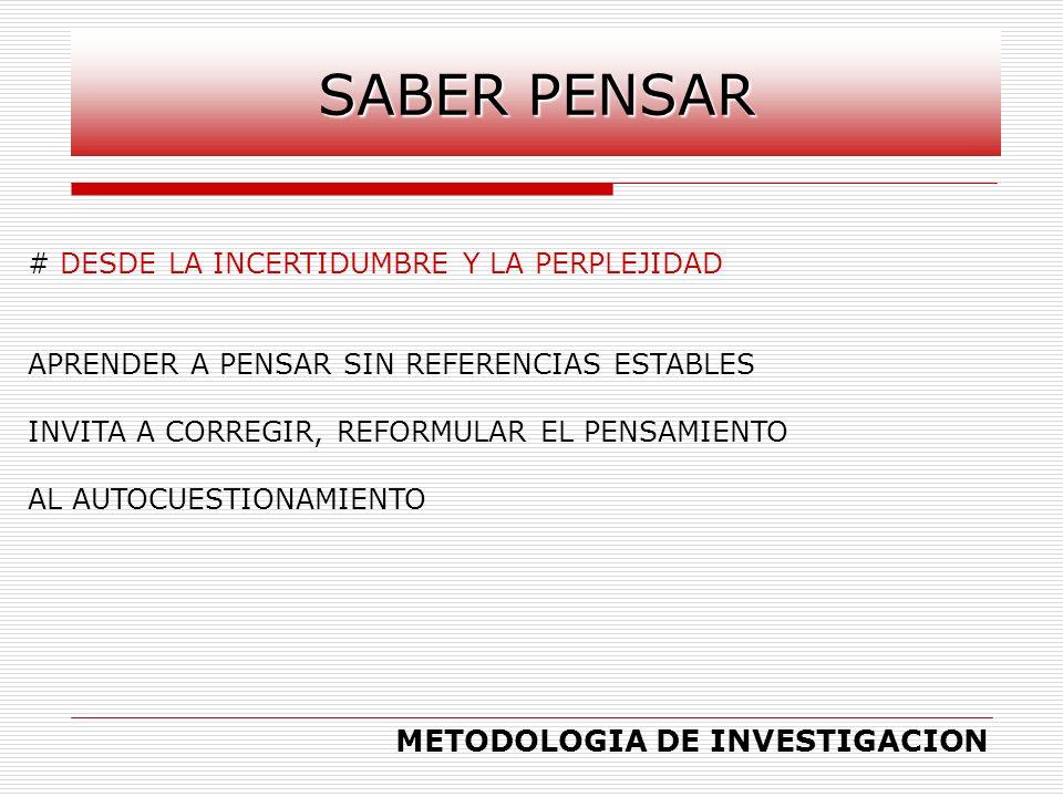 # DESDE LA INCERTIDUMBRE Y LA PERPLEJIDAD APRENDER A PENSAR SIN REFERENCIAS ESTABLES INVITA A CORREGIR, REFORMULAR EL PENSAMIENTO AL AUTOCUESTIONAMIEN