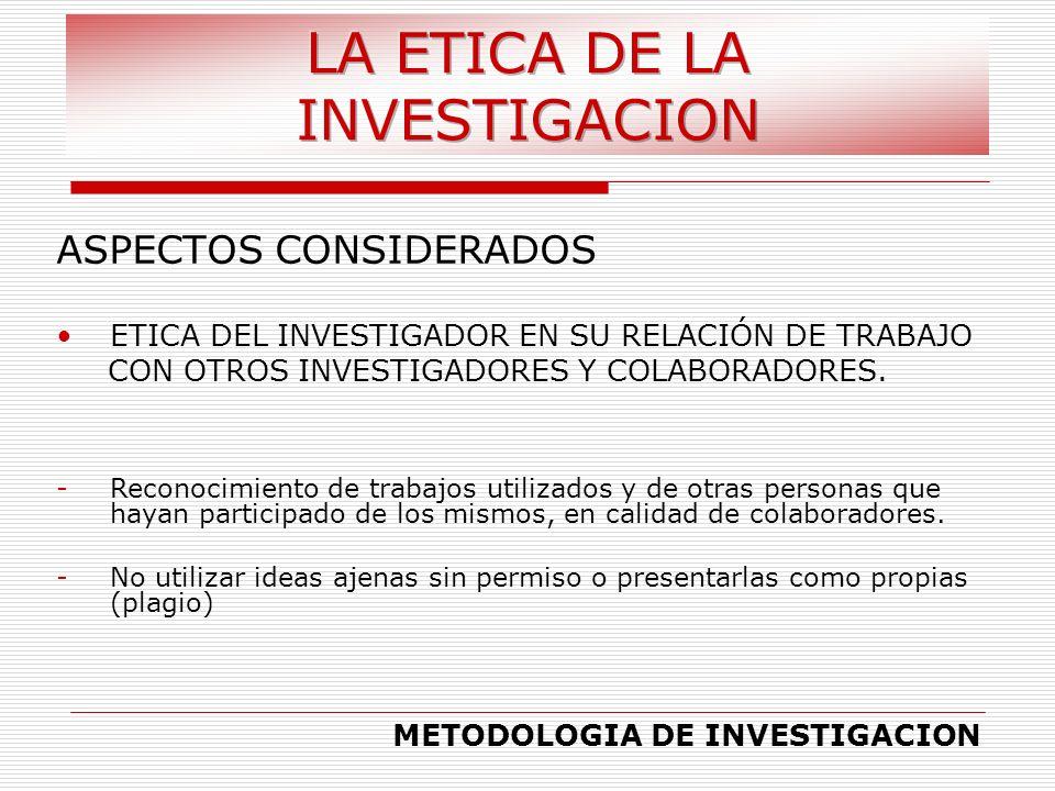 ASPECTOS CONSIDERADOS ETICA DEL INVESTIGADOR EN SU RELACIÓN DE TRABAJO CON OTROS INVESTIGADORES Y COLABORADORES. METODOLOGIA DE INVESTIGACION - -Recon