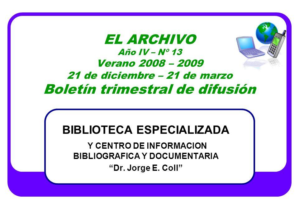 EL ARCHIVO Año IV – Nº 13 Verano 2008 – 2009 21 de diciembre – 21 de marzo Boletín trimestral de difusión BIBLIOTECA ESPECIALIZADA Y CENTRO DE INFORMA