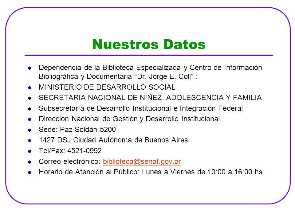 Nuestros Datos Dependencia de la Biblioteca Especializada y Centro de Información Bibliográfica y Documentaria Dr. Jorge E. Coll : MINISTERIO DE DESAR