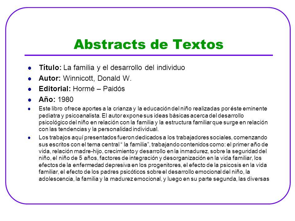 Abstracts de Textos Título: La familia y el desarrollo del individuo Autor: Winnicott, Donald W. Editorial: Hormé – Paidós Año: 1980 Este libro ofrece