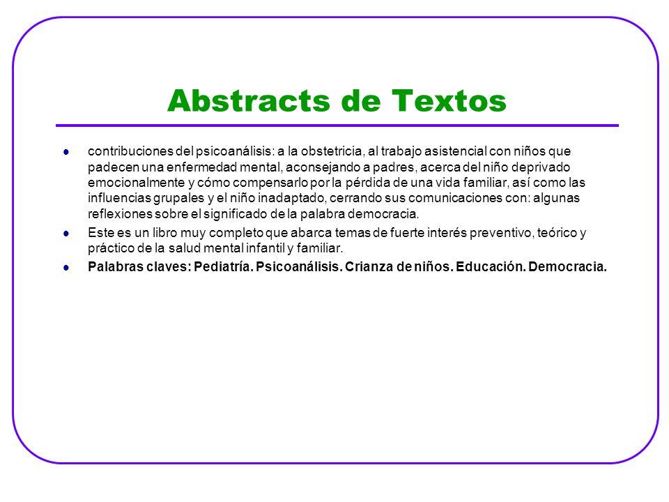 Abstracts de Textos contribuciones del psicoanálisis: a la obstetricia, al trabajo asistencial con niños que padecen una enfermedad mental, aconsejand