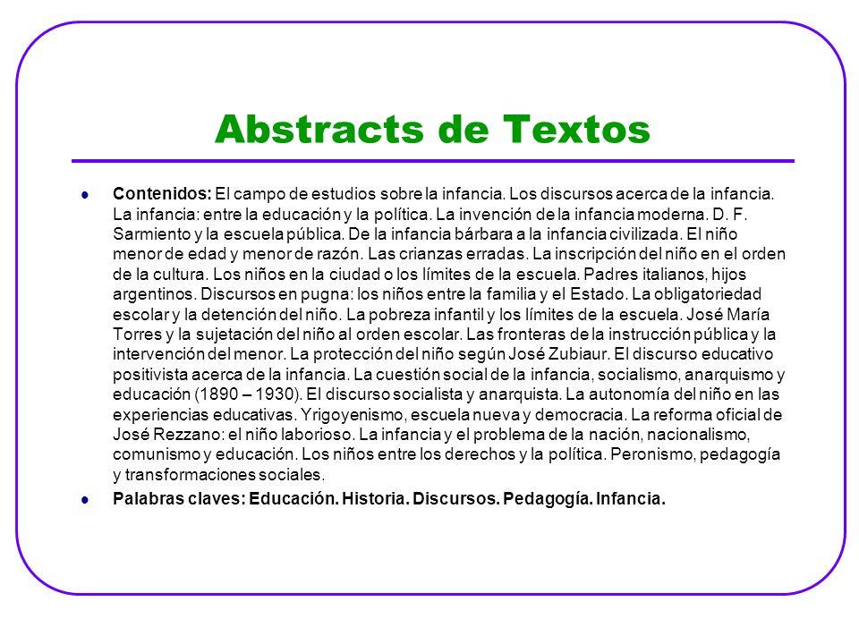 Abstracts de Textos Contenidos: El campo de estudios sobre la infancia. Los discursos acerca de la infancia. La infancia: entre la educación y la polí
