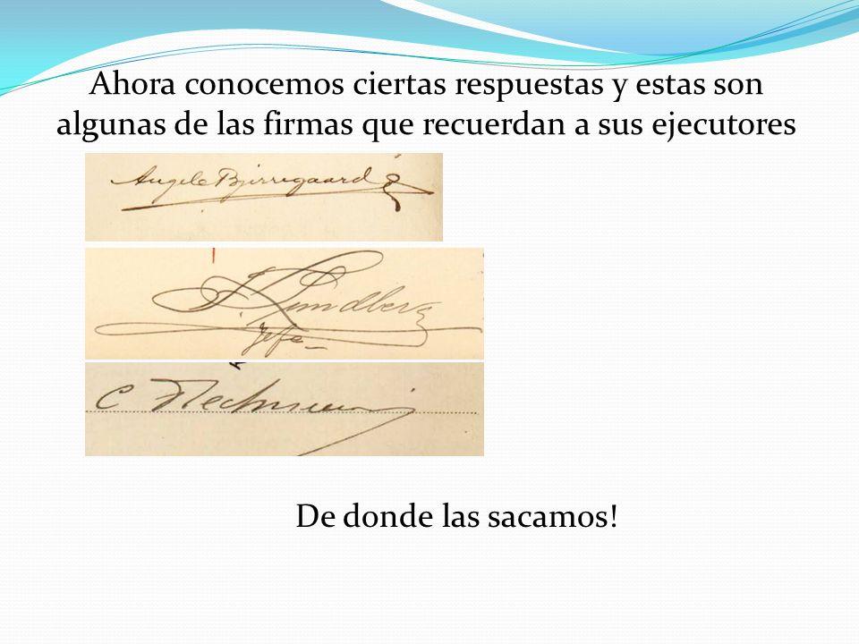 Ahora conocemos ciertas respuestas y estas son algunas de las firmas que recuerdan a sus ejecutores De donde las sacamos!