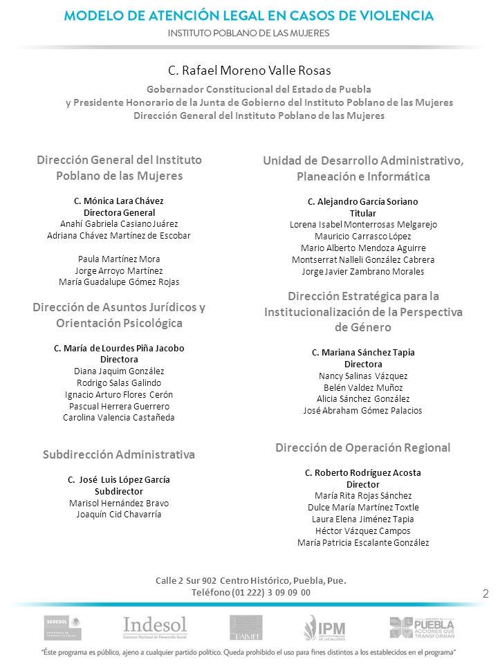 2 C. Rafael Moreno Valle Rosas Dirección General del Instituto Poblano de las Mujeres C. Mónica Lara Chávez Directora General Anahí Gabriela Casiano J