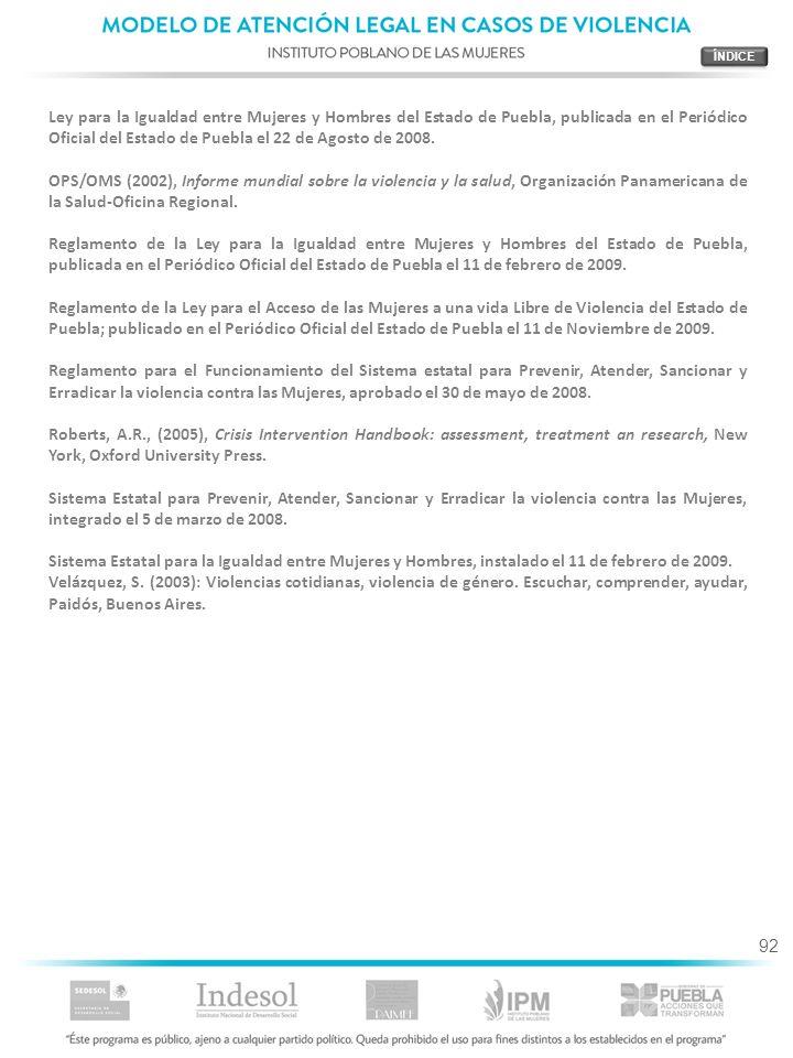 92 Ley para la Igualdad entre Mujeres y Hombres del Estado de Puebla, publicada en el Periódico Oficial del Estado de Puebla el 22 de Agosto de 2008.