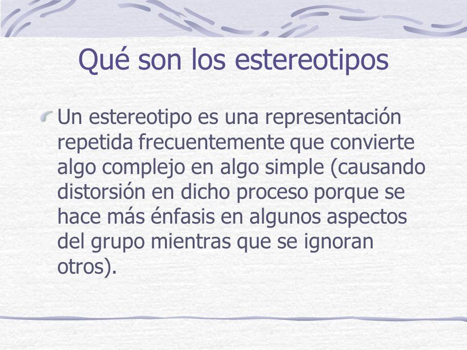 Qué son los estereotipos Un estereotipo es una representación repetida frecuentemente que convierte algo complejo en algo simple (causando distorsión