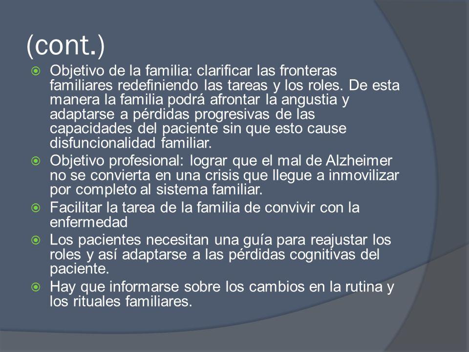 (cont.) Objetivo de la familia: clarificar las fronteras familiares redefiniendo las tareas y los roles. De esta manera la familia podrá afrontar la a
