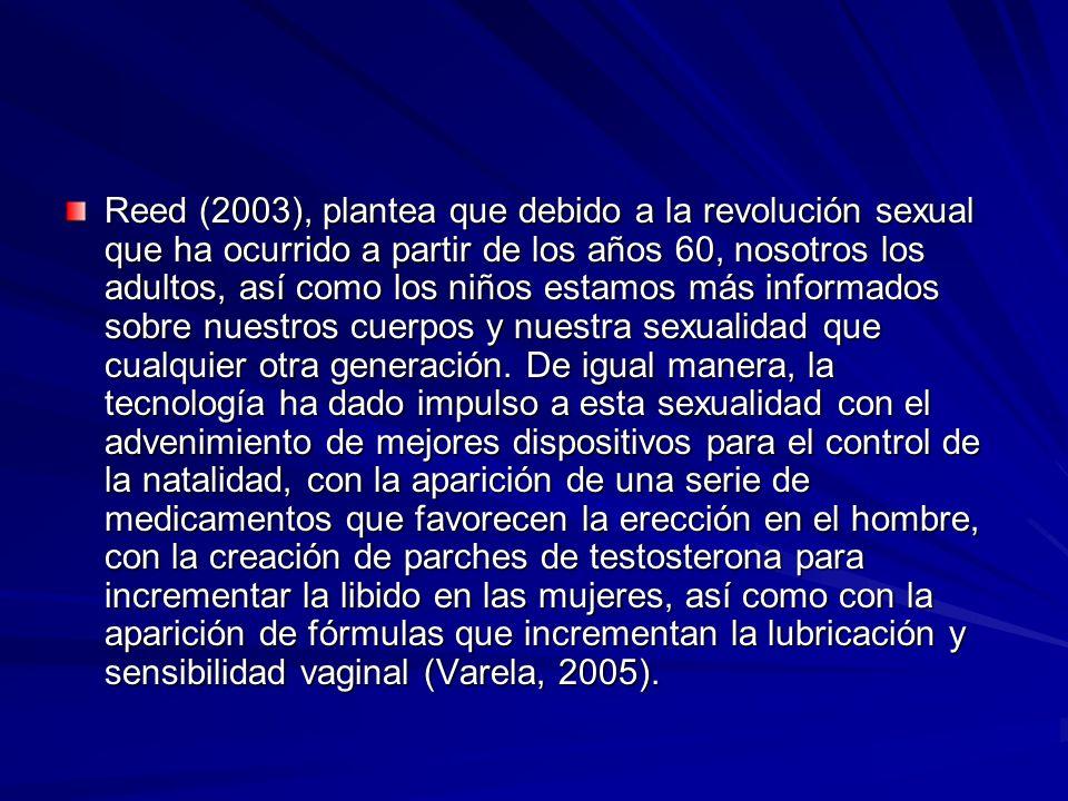 Reed (2003), plantea que debido a la revolución sexual que ha ocurrido a partir de los años 60, nosotros los adultos, así como los niños estamos más i
