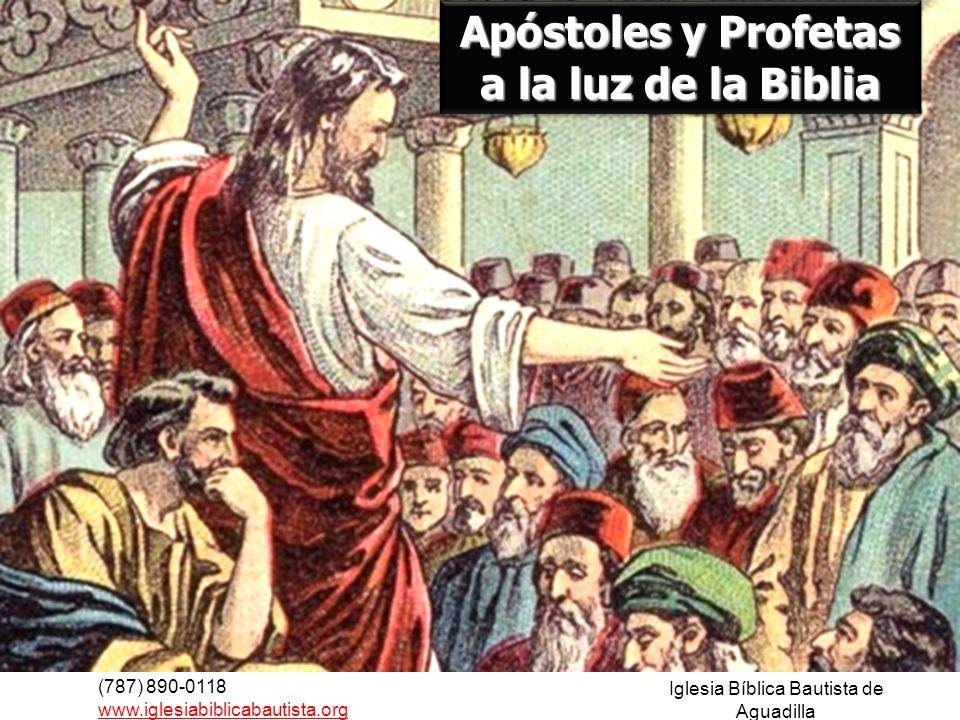 (787) 890-0118 www.iglesiabiblicabautista.org Iglesia Bíblica Bautista de Aguadilla Apóstoles y Profetas a la luz de la Biblia