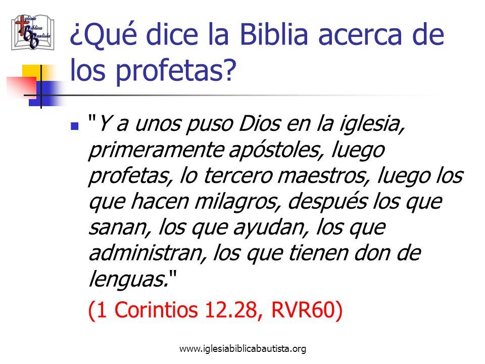 www.iglesiabiblicabautista.org ¿Qué dice la Biblia acerca de los profetas?