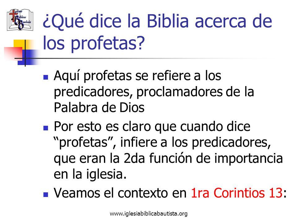www.iglesiabiblicabautista.org ¿Qué dice la Biblia acerca de los profetas? Aquí profetas se refiere a los predicadores, proclamadores de la Palabra de