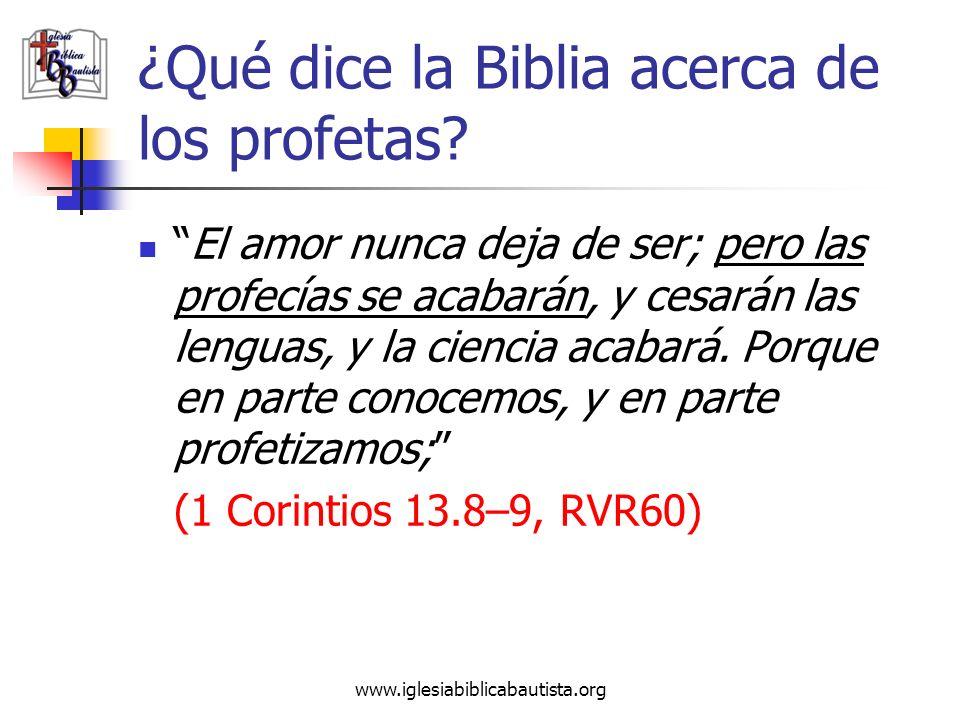 www.iglesiabiblicabautista.org ¿Qué dice la Biblia acerca de los profetas? El amor nunca deja de ser; pero las profecías se acabarán, y cesarán las le