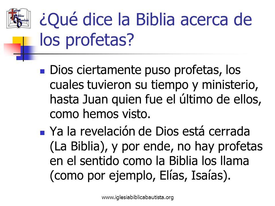 www.iglesiabiblicabautista.org ¿Qué dice la Biblia acerca de los profetas? Dios ciertamente puso profetas, los cuales tuvieron su tiempo y ministerio,