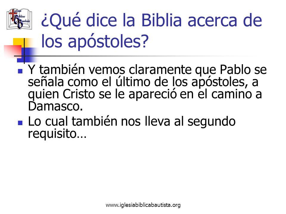 www.iglesiabiblicabautista.org ¿Qué dice la Biblia acerca de los apóstoles? Y también vemos claramente que Pablo se señala como el último de los apóst