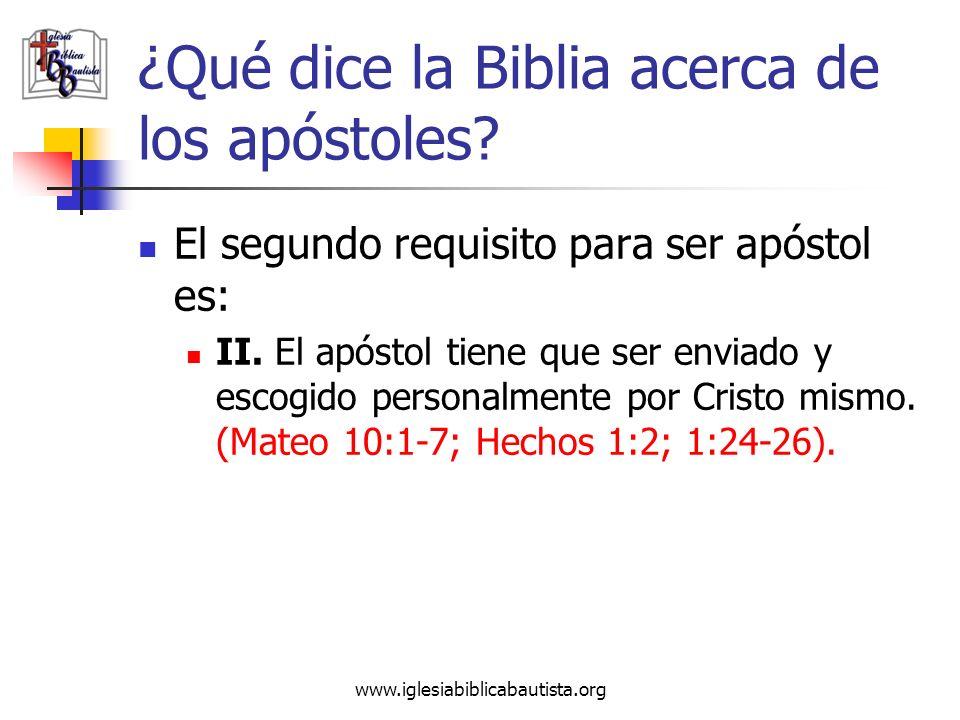 www.iglesiabiblicabautista.org ¿Qué dice la Biblia acerca de los apóstoles? El segundo requisito para ser apóstol es: II. El apóstol tiene que ser env