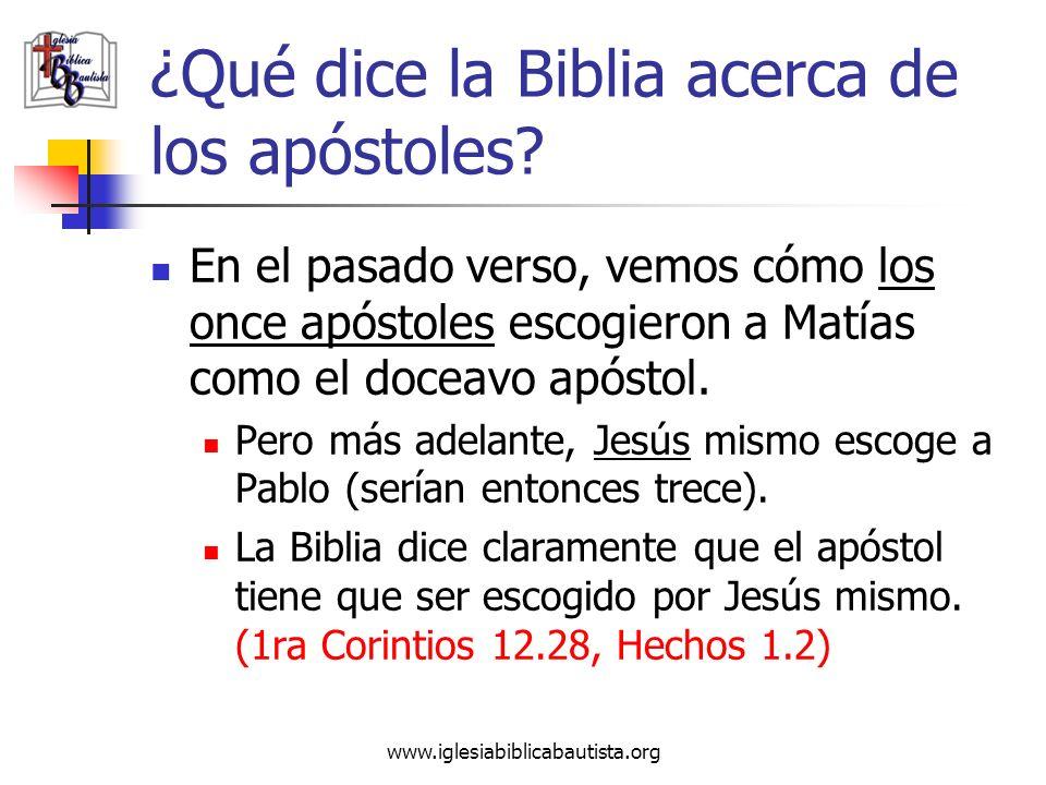 www.iglesiabiblicabautista.org ¿Qué dice la Biblia acerca de los apóstoles? En el pasado verso, vemos cómo los once apóstoles escogieron a Matías como