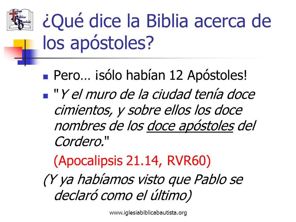 www.iglesiabiblicabautista.org ¿Qué dice la Biblia acerca de los apóstoles? Pero… ¡sólo habían 12 Apóstoles!