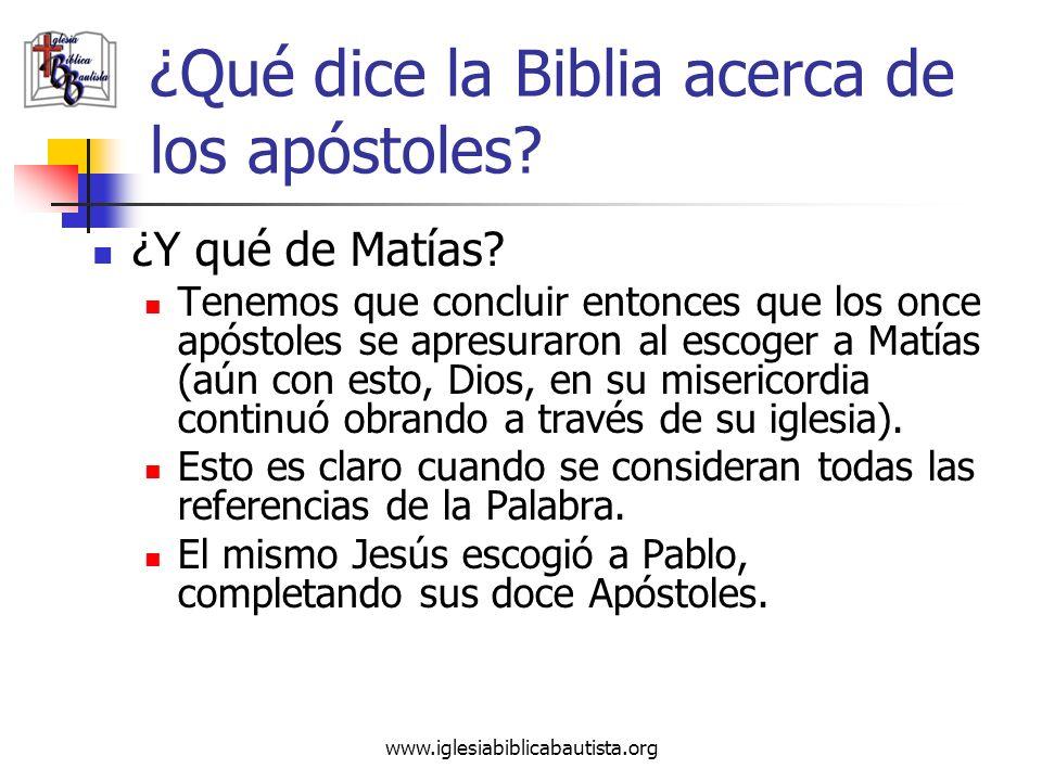 www.iglesiabiblicabautista.org ¿Qué dice la Biblia acerca de los apóstoles? ¿Y qué de Matías? Tenemos que concluir entonces que los once apóstoles se