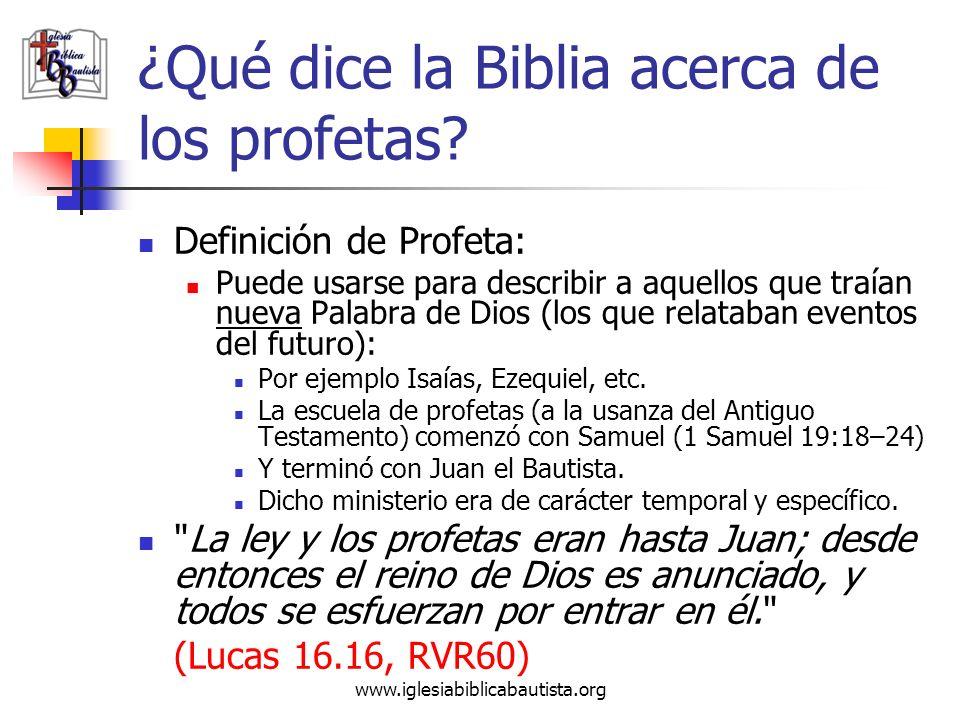 www.iglesiabiblicabautista.org ¿Qué dice la Biblia acerca de los profetas? Definición de Profeta: Puede usarse para describir a aquellos que traían nu