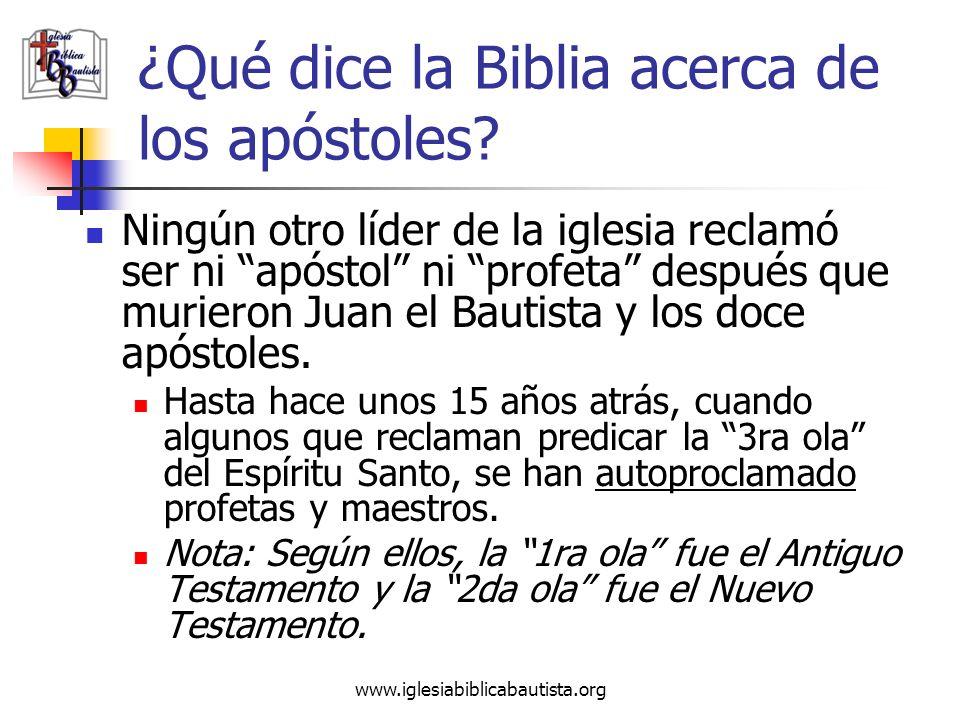 www.iglesiabiblicabautista.org ¿Qué dice la Biblia acerca de los apóstoles? Ningún otro líder de la iglesia reclamó ser ni apóstol ni profeta después