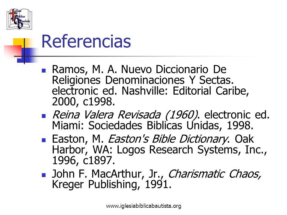 www.iglesiabiblicabautista.org Referencias Ramos, M. A. Nuevo Diccionario De Religiones Denominaciones Y Sectas. electronic ed. Nashville: Editorial C