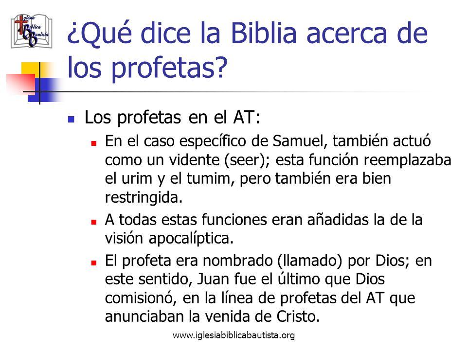 www.iglesiabiblicabautista.org ¿Qué dice la Biblia acerca de los profetas? Los profetas en el AT: En el caso específico de Samuel, también actuó como