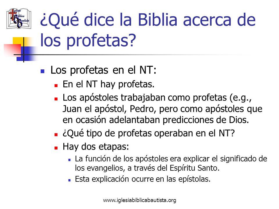 www.iglesiabiblicabautista.org ¿Qué dice la Biblia acerca de los profetas? Los profetas en el NT: En el NT hay profetas. Los apóstoles trabajaban como