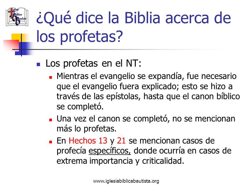 www.iglesiabiblicabautista.org ¿Qué dice la Biblia acerca de los profetas? Los profetas en el NT: Mientras el evangelio se expandía, fue necesario que