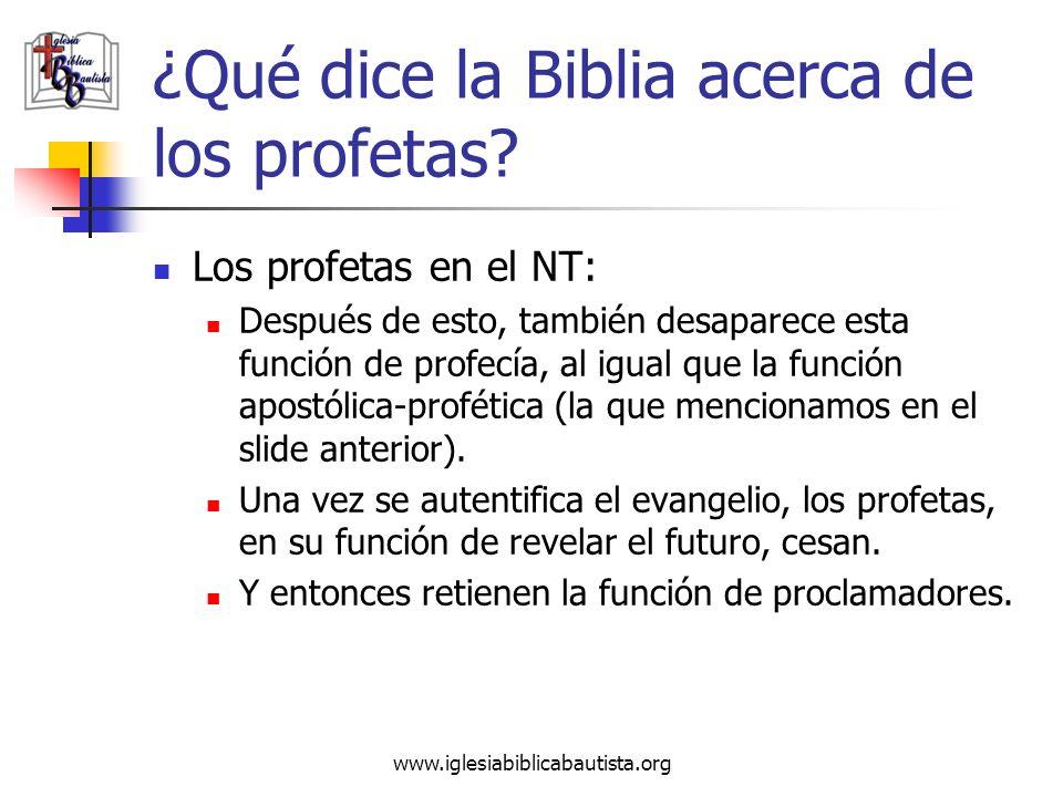 www.iglesiabiblicabautista.org ¿Qué dice la Biblia acerca de los profetas? Los profetas en el NT: Después de esto, también desaparece esta función de