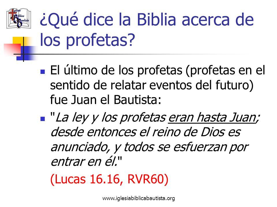www.iglesiabiblicabautista.org ¿Qué dice la Biblia acerca de los profetas? El último de los profetas (profetas en el sentido de relatar eventos del fu