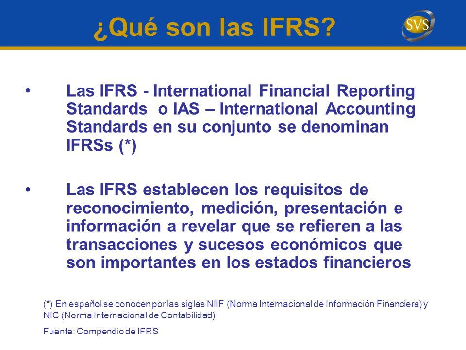 ¿Qué son las IFRS? Las IFRS - International Financial Reporting Standards o IAS – International Accounting Standards en su conjunto se denominan IFRSs