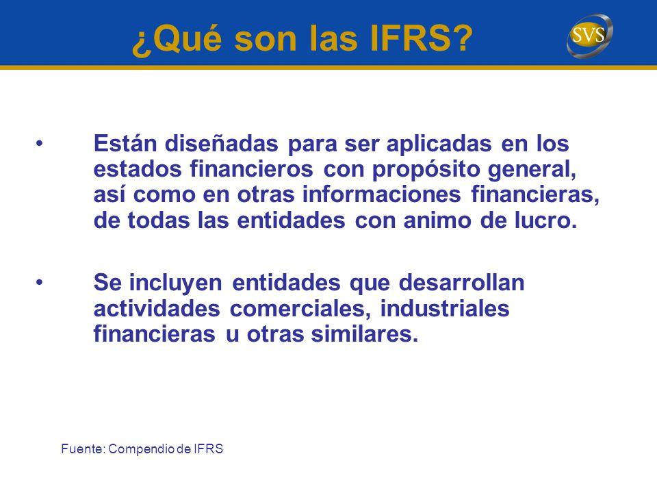 ¿Qué son las IFRS? Están diseñadas para ser aplicadas en los estados financieros con propósito general, así como en otras informaciones financieras, d