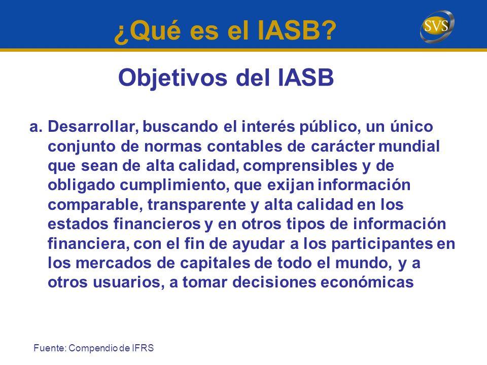 ¿Qué es el IASB? a.Desarrollar, buscando el interés público, un único conjunto de normas contables de carácter mundial que sean de alta calidad, compr
