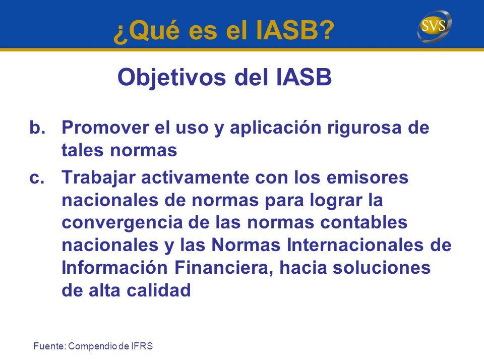 ¿Qué es el IASB? b.Promover el uso y aplicación rigurosa de tales normas c.Trabajar activamente con los emisores nacionales de normas para lograr la c