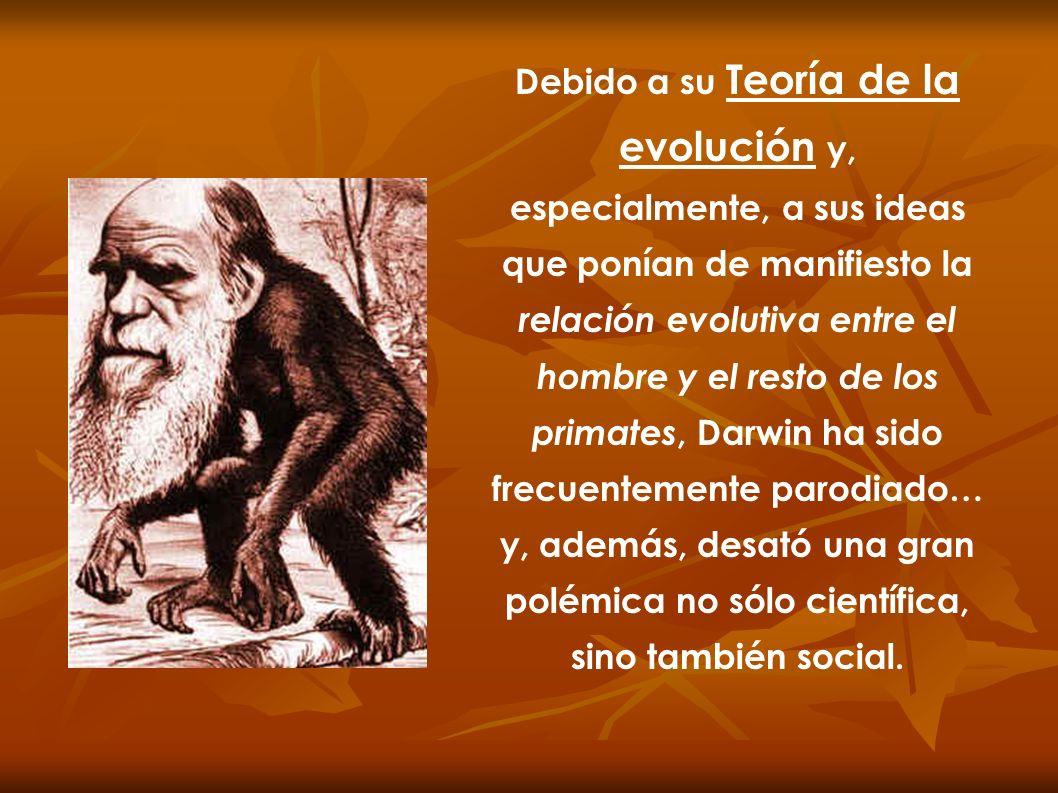 Debido a su Teoría de la evolución y, especialmente, a sus ideas que ponían de manifiesto la relación evolutiva entre el hombre y el resto de los prim