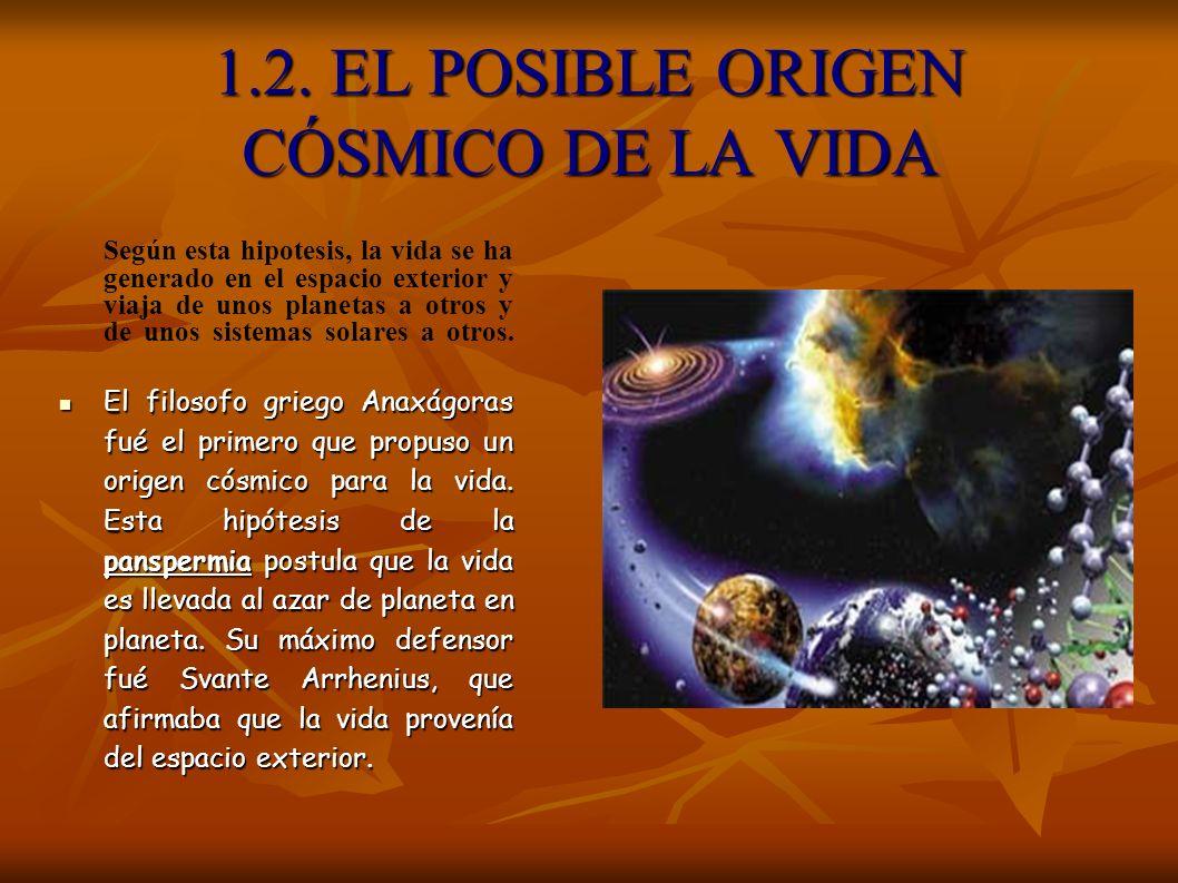 1.2. EL POSIBLE ORIGEN CÓSMICO DE LA VIDA Según esta hipotesis, la vida se ha generado en el espacio exterior y viaja de unos planetas a otros y de un
