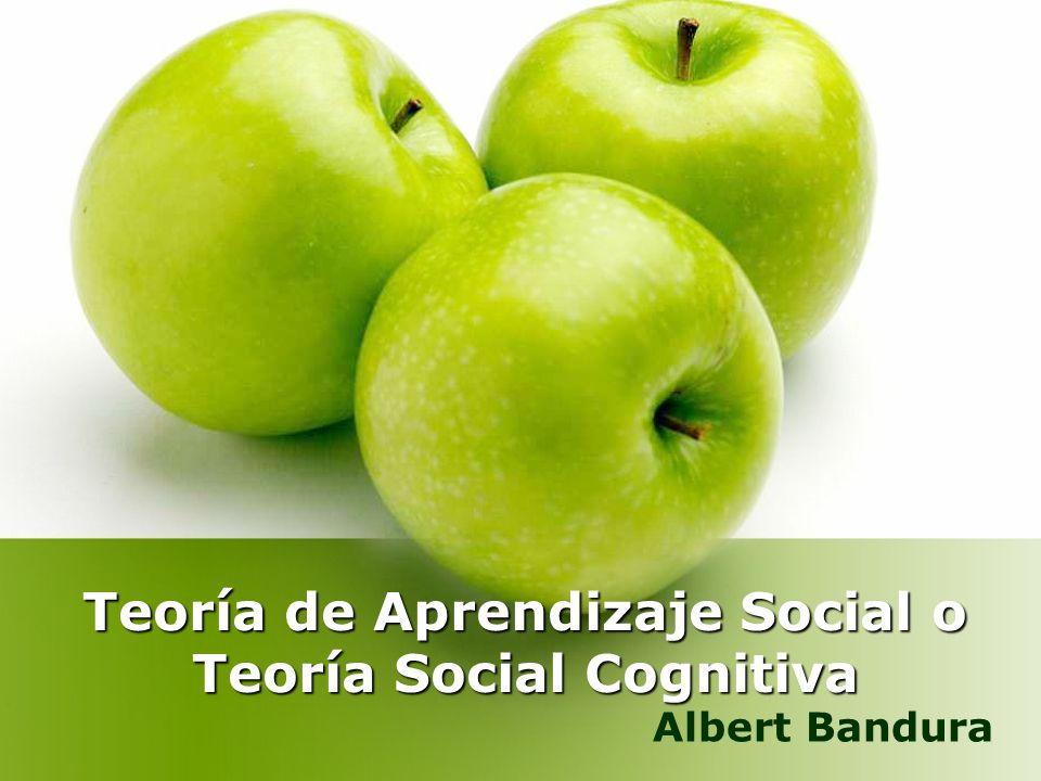 Teoría de Aprendizaje Social o Teoría Social Cognitiva Albert Bandura