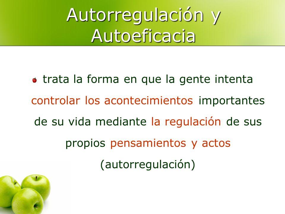 Autorregulación y Autoeficacia trata la forma en que la gente intenta controlar los acontecimientos importantes de su vida mediante la regulación de s