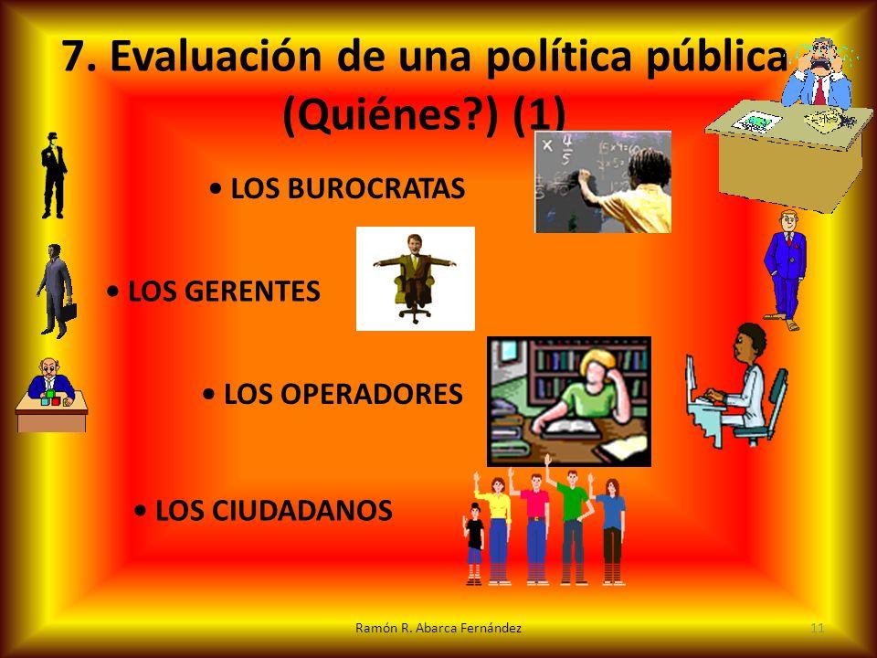 Ramón R. Abarca Fernández11 7. Evaluación de una política pública (Quiénes?) (1) LOS BUROCRATAS LOS GERENTES LOS OPERADORES LOS CIUDADANOS