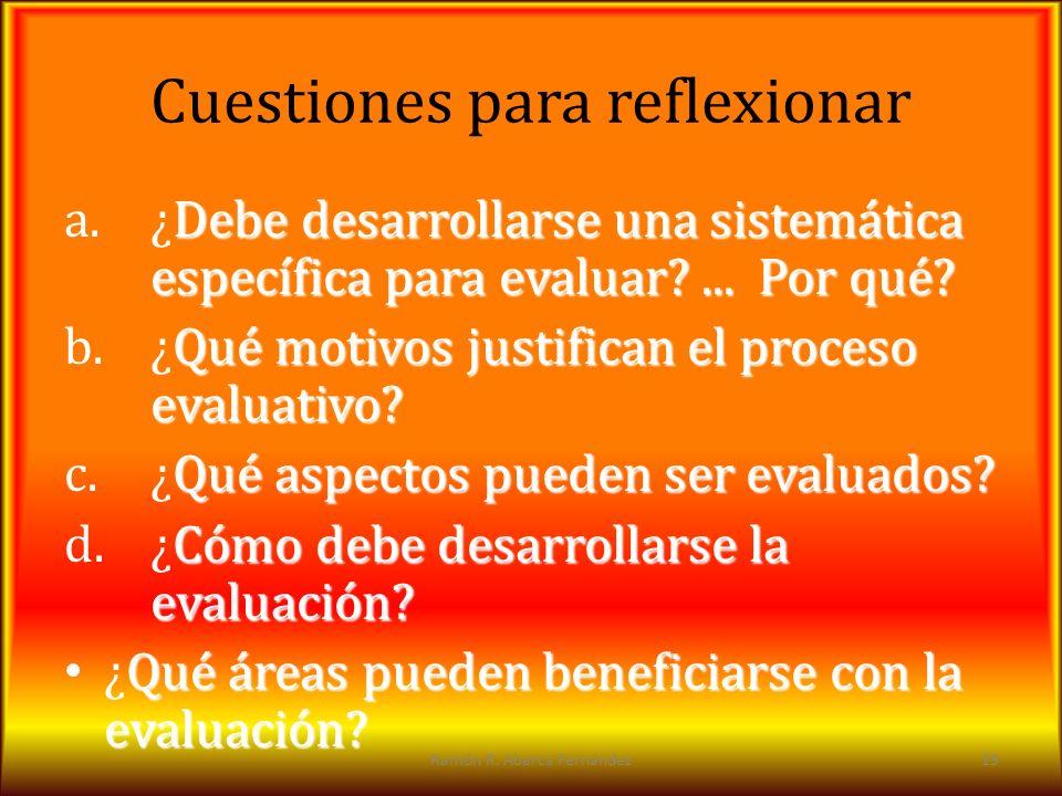 Cuestiones para reflexionar Debe desarrollarse una sistemática específica para evaluar?... Por qué? a.¿Debe desarrollarse una sistemática específica p