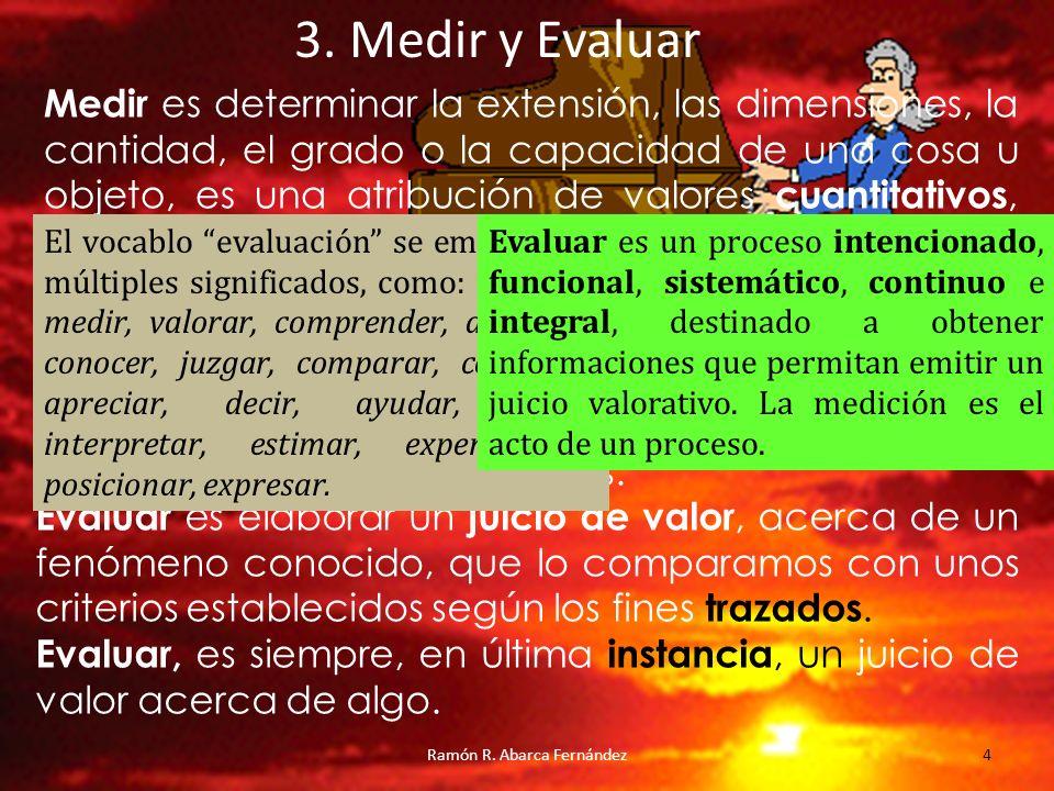 4 Medir es determinar la extensión, las dimensiones, la cantidad, el grado o la capacidad de una cosa u objeto, es una atribución de valores cuantitat