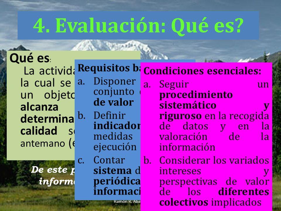 1) Delimitar lo que se desea evaluar 2) Establecer criterios de evaluación 3) Definir las preguntas basadas en los criterios e indicadores de valor establecidos 4) Determinar los estándares 5) Elegir los instrumentos de medición 5) Precisar cómo, cuándo y quién llevará a cabo el proceso 6) Recopilar la información necesaria 7) Analizar los datos 8) Elaborar y presentar informes de evaluación 5.