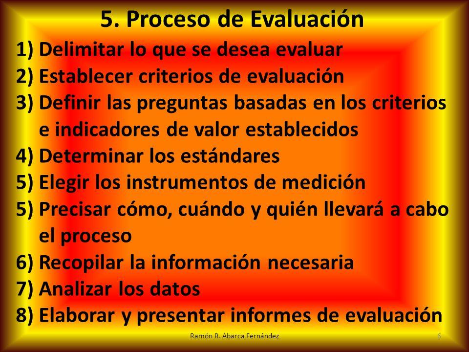 1) Delimitar lo que se desea evaluar 2) Establecer criterios de evaluación 3) Definir las preguntas basadas en los criterios e indicadores de valor es