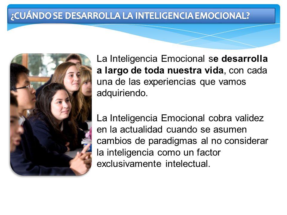 La Inteligencia Emocional se desarrolla a largo de toda nuestra vida, con cada una de las experiencias que vamos adquiriendo. La Inteligencia Emociona